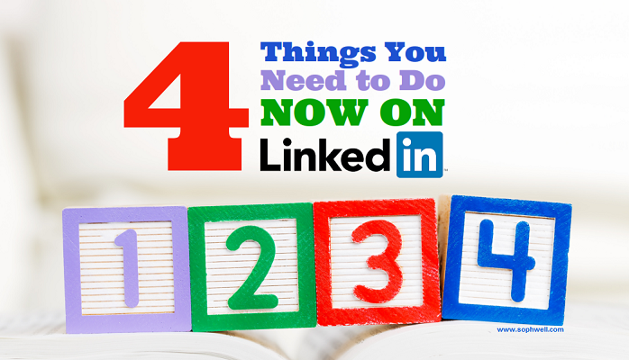 The four things you need to do now on LinkedIn via Sophwell