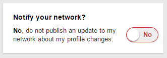 Switch the notify button to off if you don't want to publicize when you make changes to your profile.